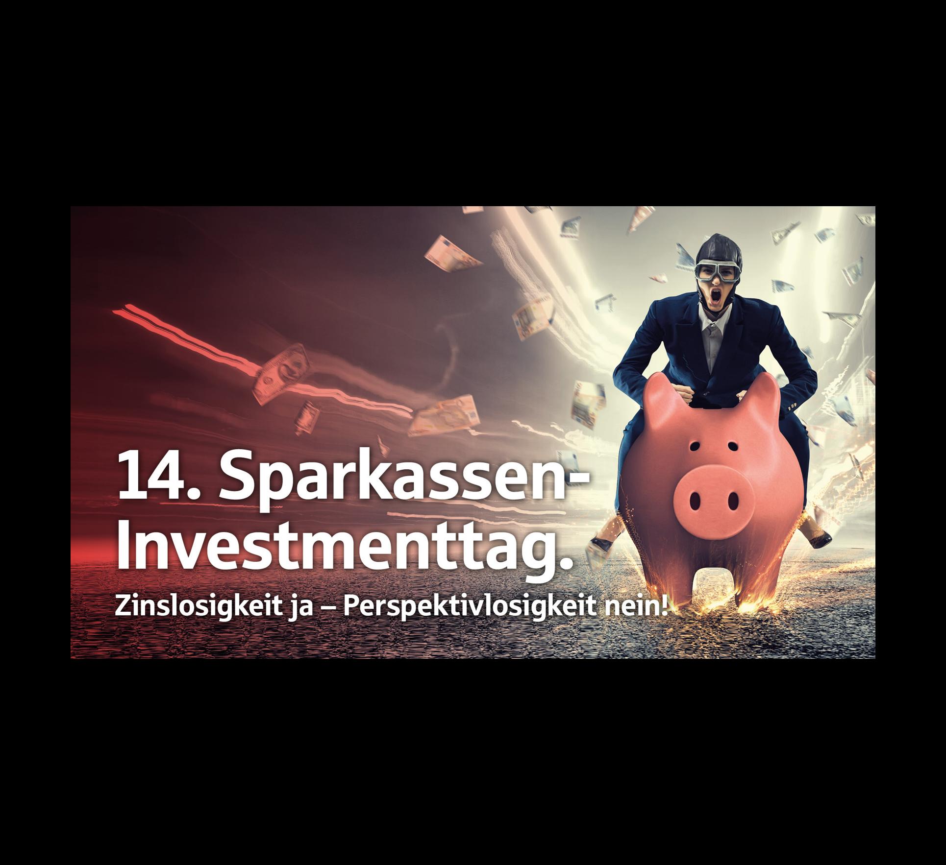 """14. Sparkassen-Investmenttag: """"Zinslosigkeit ja - Perspektivlosigkeit nein!"""""""